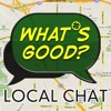 Local Chat: What's Good?