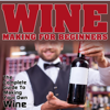 Wine Making For Beginners