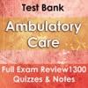 Ambulatory Care Course Review 1300 Study Notes, Concepts & Quizzes