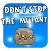Don't Stop the Mutants