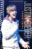 Justin Bieber: Teen Idol - An Unauthorised Biography