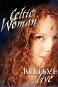 Celtic Woman: Believe - Live