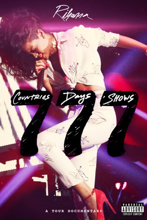 Rihanna, Toby L, Nicholas Abbott: Rihanna 777 Documentary...7Countries7Days7Shows
