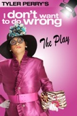 Tyler Perry's I Don't Want to Do Wrong: The Play