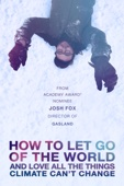 Josh Fox - How to Let Go of the World and Love All the Things Climate Can't Change  artwork