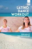 Latino Dance Workout: Feier Dich fit, tanz Dich schlank